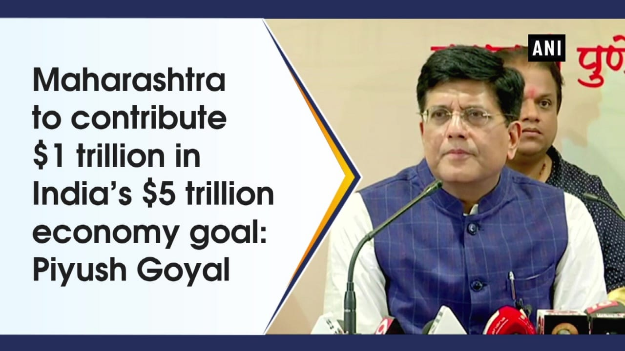 Maharashtra to contribute Dallor1 trillion in India's Dallor 5 trillion economy goal: Piyush Goyal