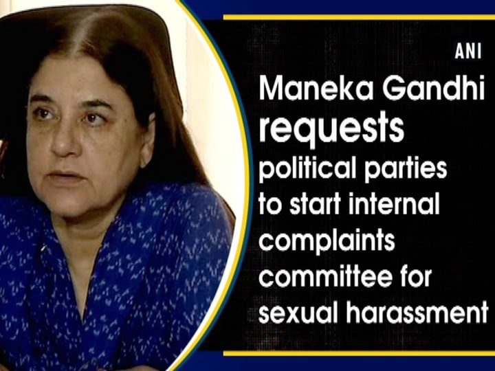 Maneka Gandhi requests political parties to start internal complaints committee for sexual harassment