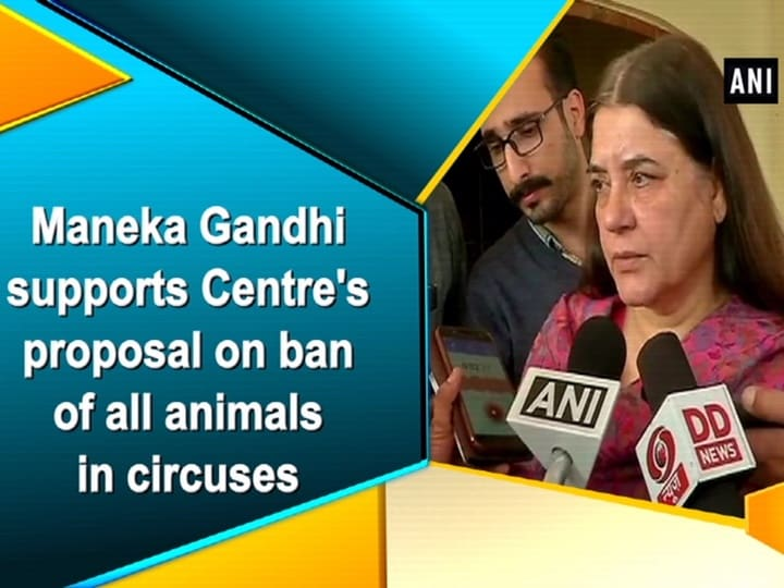 Maneka Gandhi supports Centre's proposal on ban of all animals in circuses