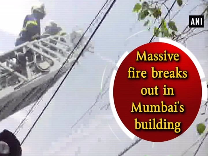 Massive fire breaks out in Mumbai's building