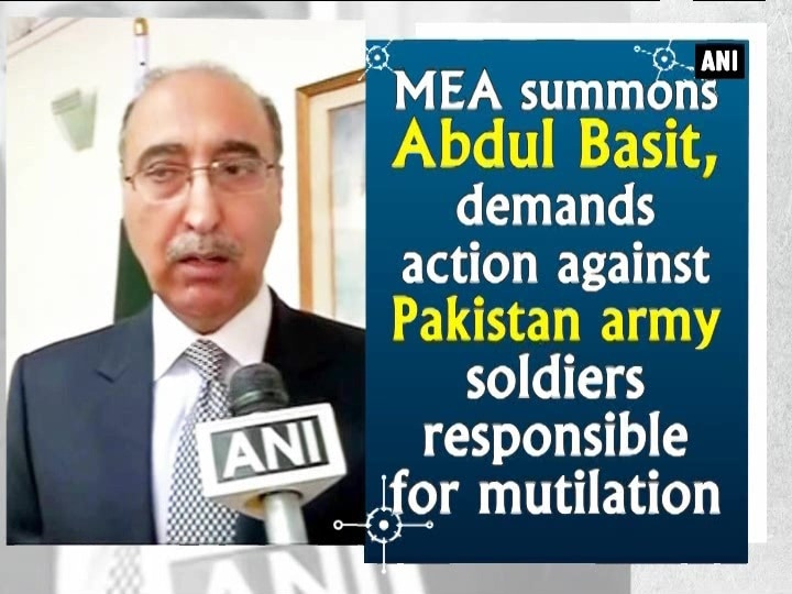 MEA summons Abdul Basit, demands action against Pakistan army soldiers responsible for mutilation
