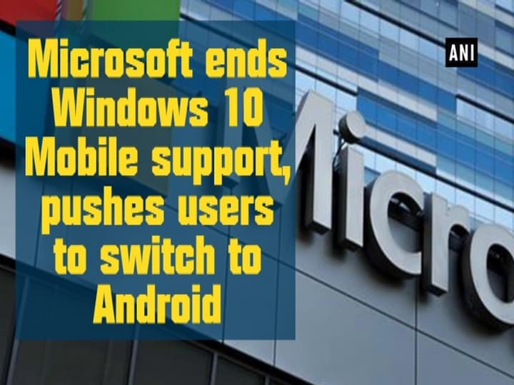 Microsoft ends Windows 10 Mobile support, pushes users to switch to Android