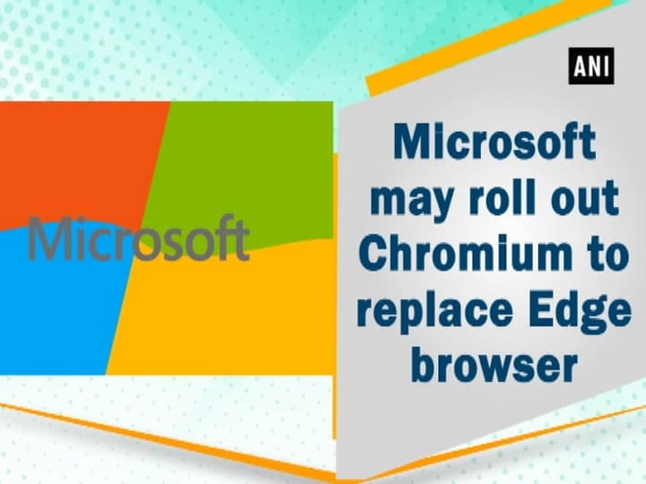 Microsoft may roll out Chromium to replace Edge browser