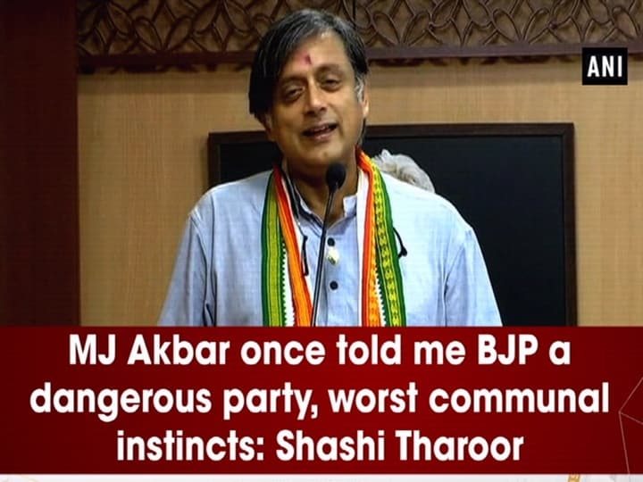 MJ Akbar once told me BJP a dangerous party, worst communal instincts: Shashi Tharoor