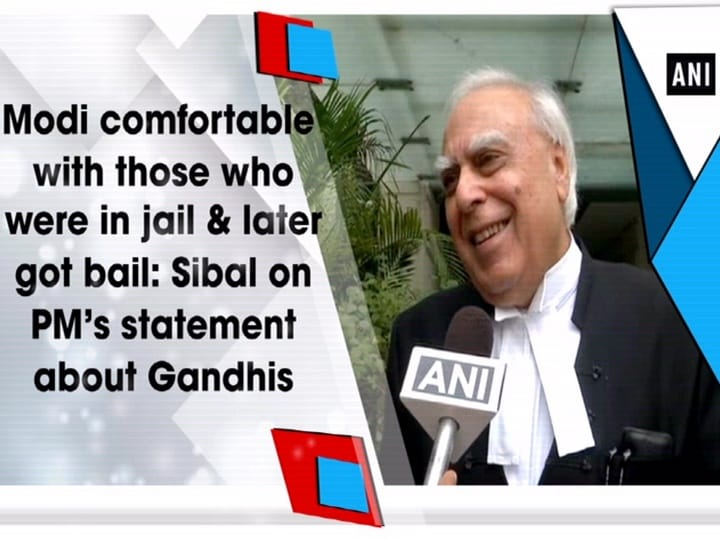 Modi comfortable with those who were in jail and later got bail: Sibal on PM's statement about Gandhis