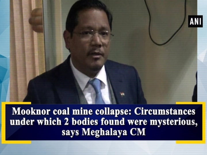 Mooknor coal mine collapse: Circumstances under which 2  bodies found were mysterious, says Meghalaya CM