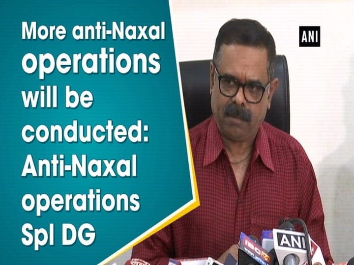 More anti-Naxal operations will be conducted: Anti-Naxal operations Spl DG