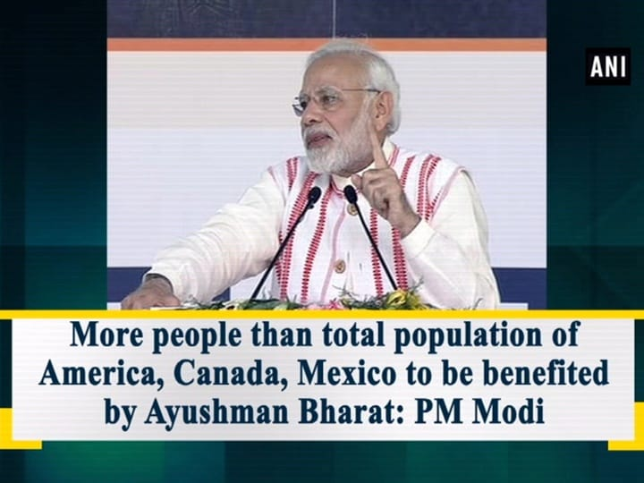 More people than combined population of America, Canada, Mexico to be benefited by Ayushman Bharat: PM Modi