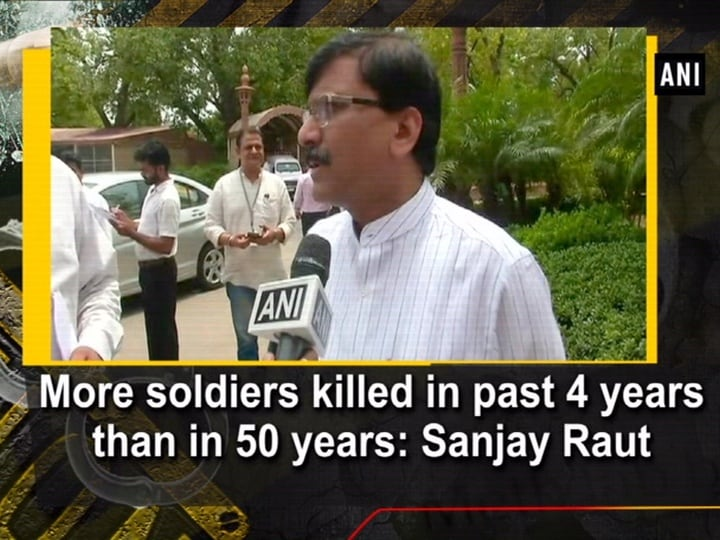 More soldiers killed in past 4 years than in 50 years: Sanjay Raut