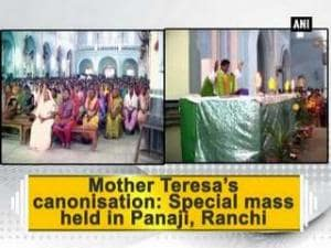 Mother Teresa's canonisation: Special mass held in Panaji, Ranchi