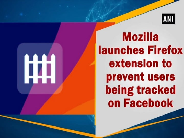 Mozilla launches Firefox extension to prevent users being tracked on Facebook