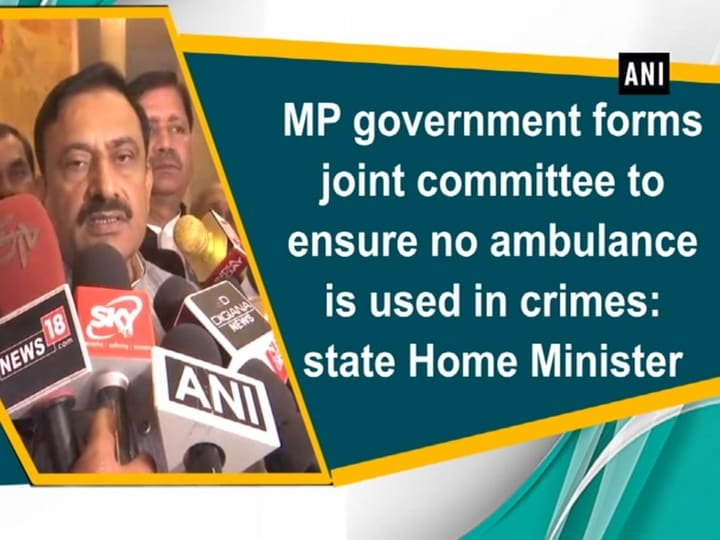 MP government forms joint committee to ensure no ambulance is used in crimes: state Home Minister
