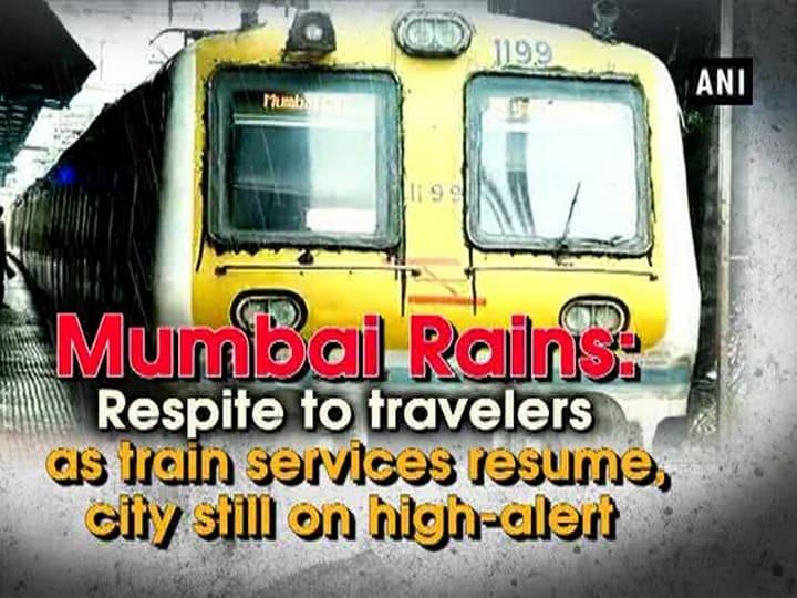 Mumbai rains: Respite to travelers as train services resume, city still on high-alert