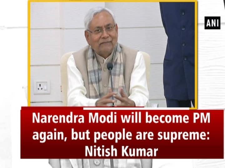 Narendra Modi will become PM again, but people are supreme: Nitish Kumar