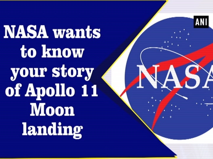 NASA wants to know your story of Apollo 11 Moon landing