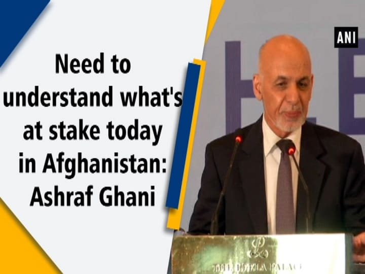 Need to understand what's at stake today in Afghanistan: Ashraf Ghani