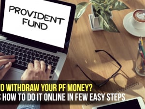 Need To Withdraw Your PF Money? Here's how to do it online in few easy steps