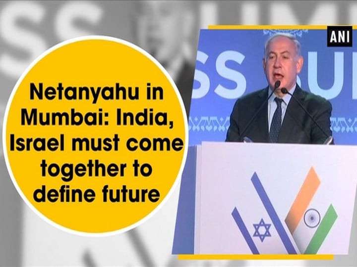 Netanyahu in Mumbai: India, Israel must come together to define future