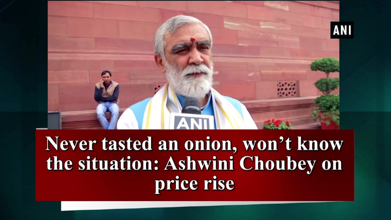 Never tasted an onion, won't know the situation: Ashwini Choubey on price rise