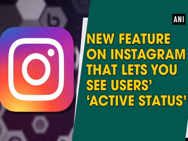 New feature on Instagram that lets you see users' 'Active status'