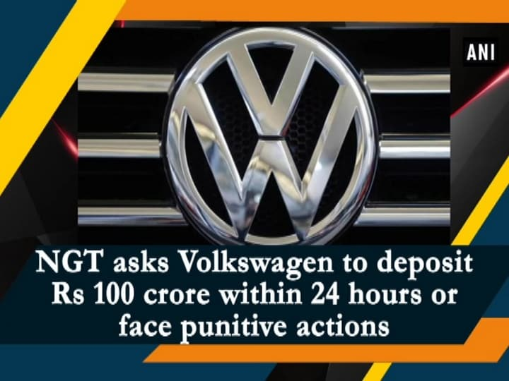 NGT asks Volkswagen to deposit Rs 100 crore within 24 hours or face punitive actions