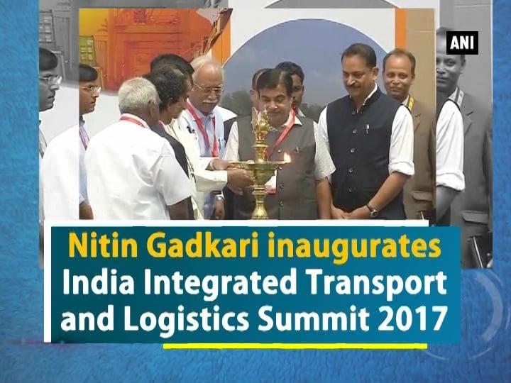 Nitin Gadkari inaugurates India Integrated Transport and Logistics Summit 2017
