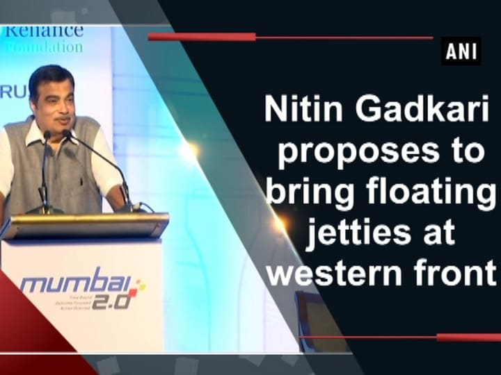 Nitin Gadkari proposes to bring floating jetties at western front