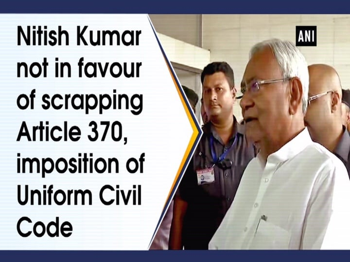 Nitish Kumar not in favour of scrapping Article 370, imposition of Uniform Civil Code