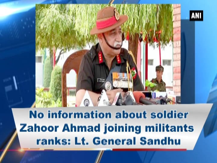 No information about soldier Zahoor Ahmad joining militants ranks: Lt. General Sandhu
