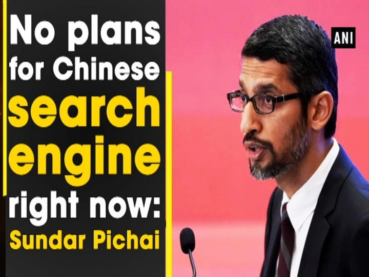No plans for Chinese search engine right now: Sundar Pichai