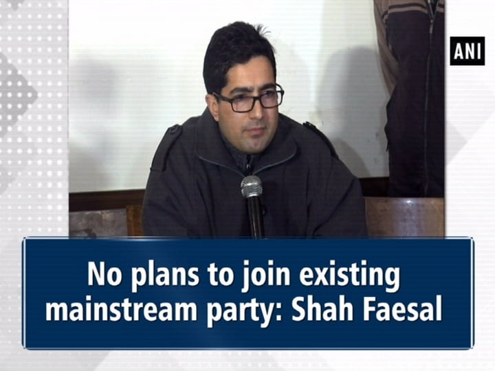 No plans to join existing mainstream party: Shah Faesal