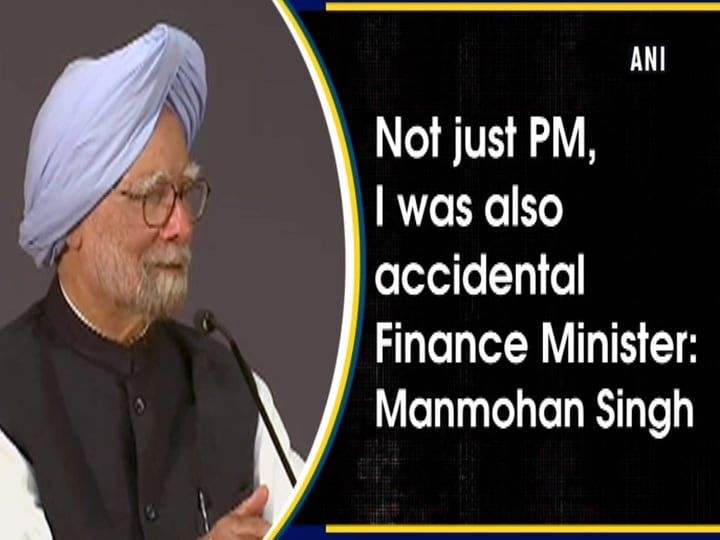 Not just PM, I was also accidental Finance Minister: Manmohan Singh