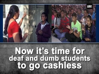 Now it's time for deaf and dumb students to go cashless
