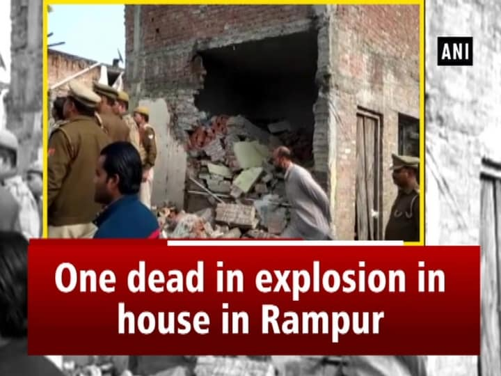 One dead in explosion in house in Rampur