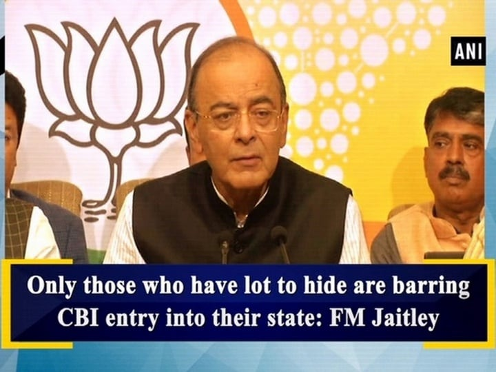Only those who have lot to hide are barring CBI entry into their state: FM Jaitley