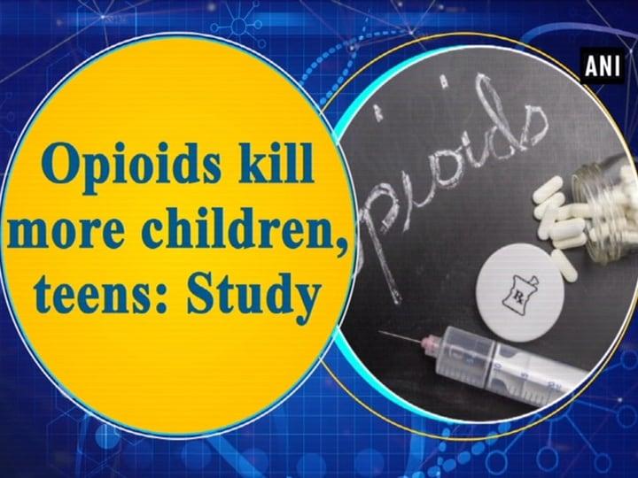 Opioids kill more children, teens: Study