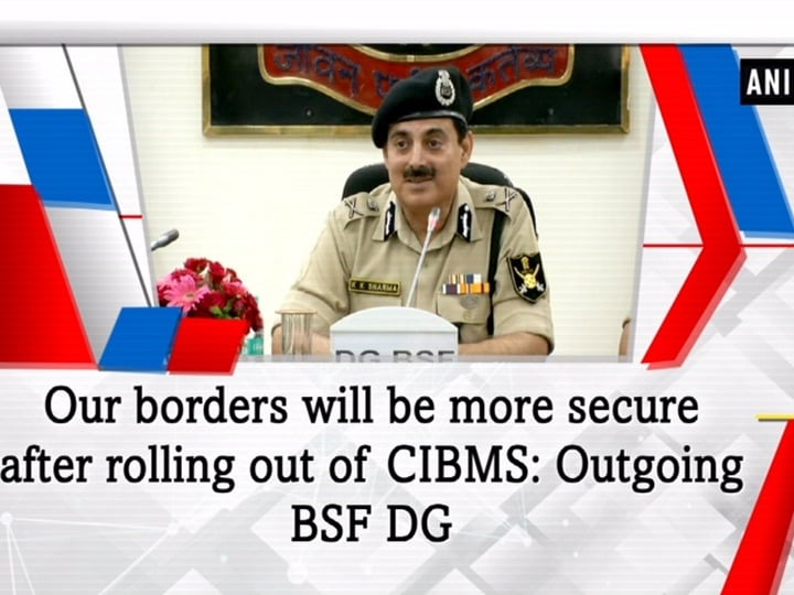 Our borders will be more secure after rolling out of CIBMS: Outgoing BSF DG