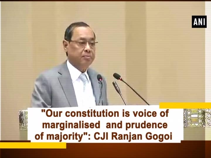 """Our constitution is voice of marginalised and prudence of majority"": CJI Ranjan Gogoi"