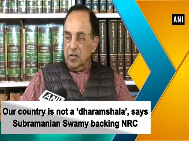 Our country is not a 'dharamshala', says Subramanian Swamy backing NRC