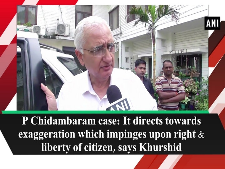 P Chidambaram case: It directs towards exaggeration which impinges upon right and liberty of citizen, says Khurshid