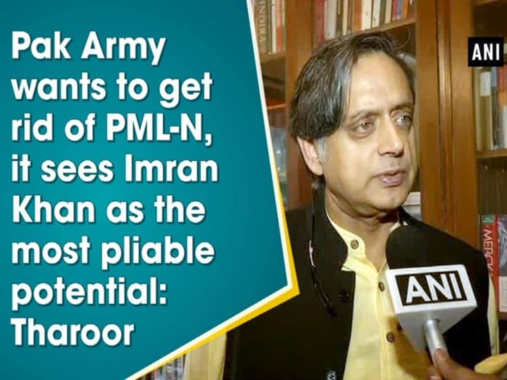 Pak Army wants to get rid of PML-N, it sees Imran Khan as the most pliable potential: Tharoor