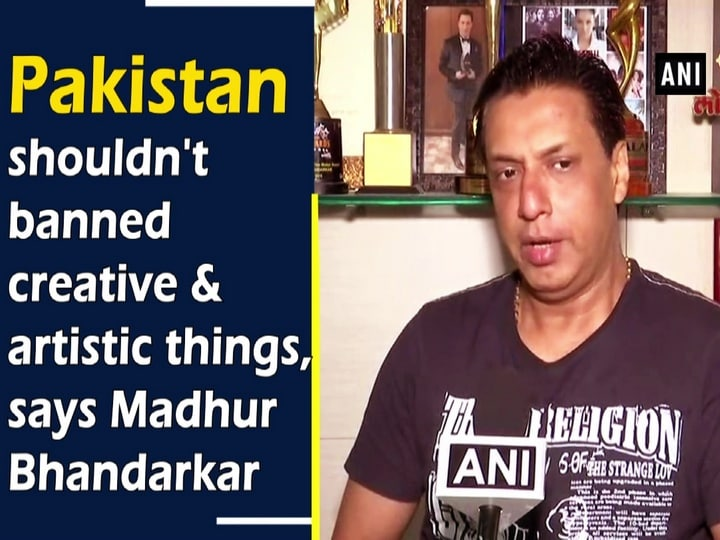 Pakistan shouldn't banned creative and artistic things, says Madhur Bhandarkar