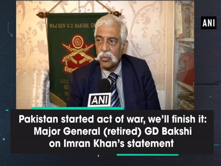 Pakistan started act of war, we'll finish it: Major General (retired) GD Bakshi on Imran Khan's statement