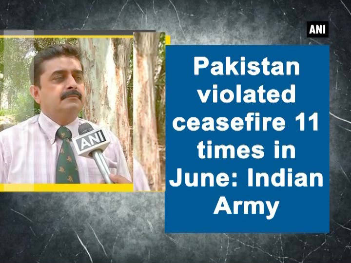Pakistan violated ceasefire 11 times in June: Indian Army