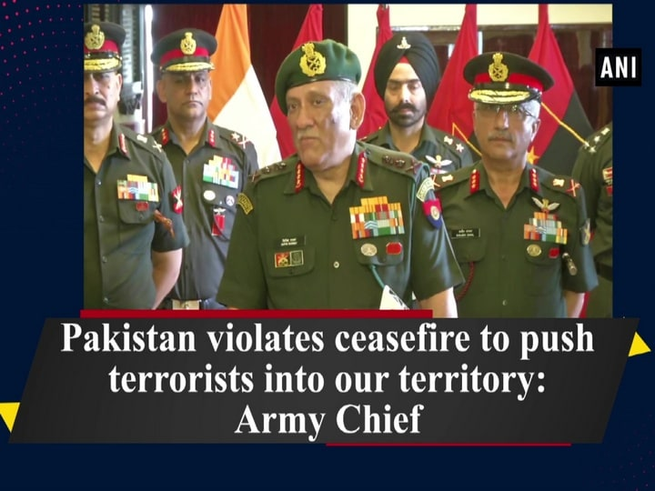Pakistan violates ceasefire to push terrorists into our territory: Army Chief