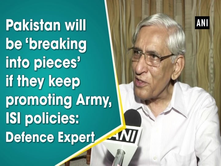 Pakistan will be 'breaking into pieces' if they keep promoting Army, ISI policies: Defence Expert