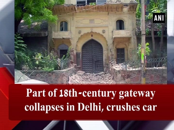 Part of 18th-century gateway collapses in Delhi, crushes car
