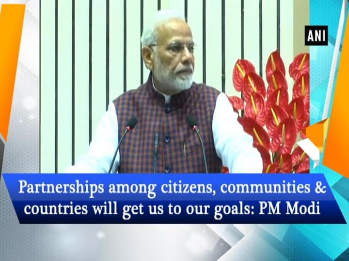 Partnerships among citizens, communities and countries will get us to our goals: PM Modi