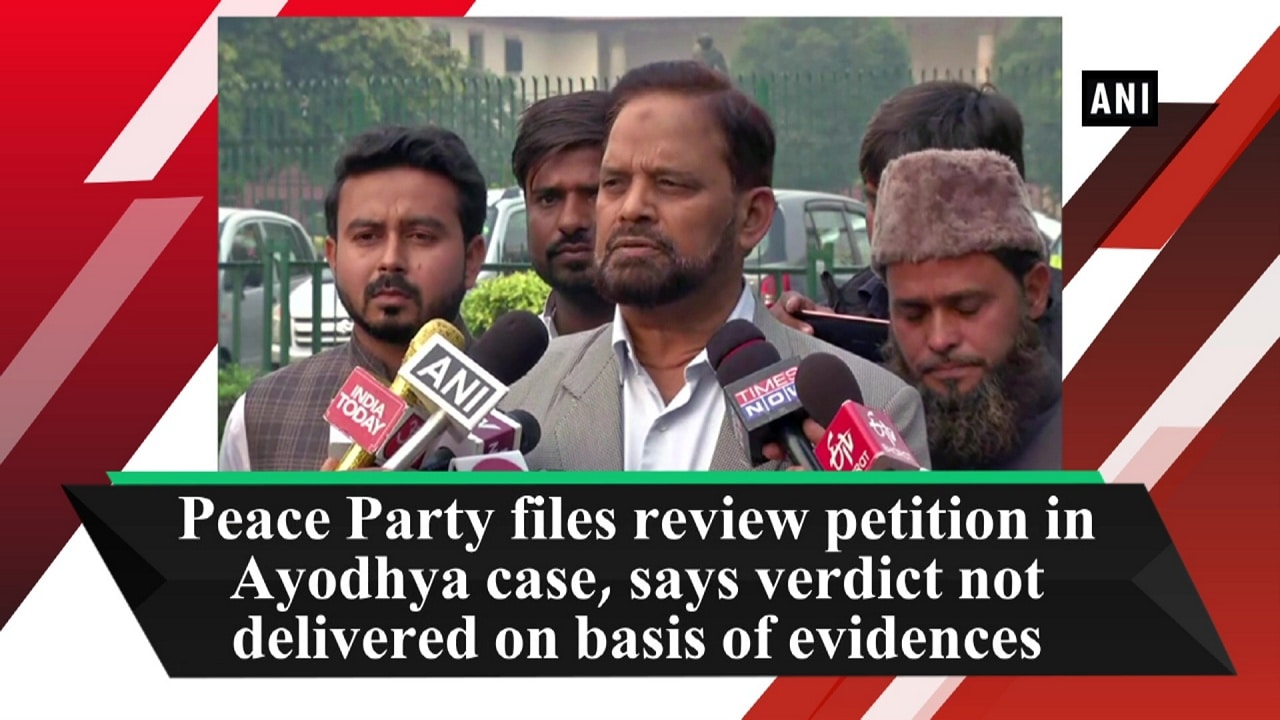 Peace Party files review petition in Ayodhya case, says verdict not delivered on basis of evidences