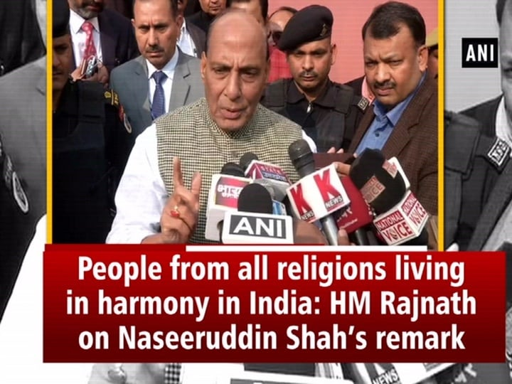 People from all religions living in harmony in India: HM Rajnath on Naseeruddin Shah's remark